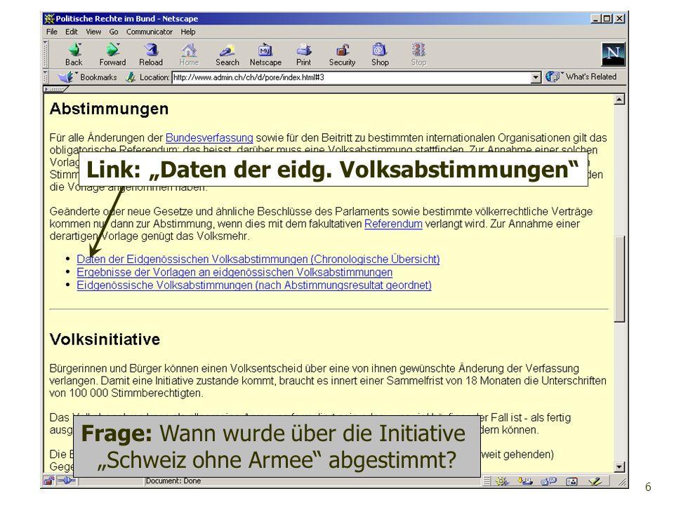 6 Link: Daten der eidg. Volksabstimmungen Frage: Wann wurde über die Initiative Schweiz ohne Armee abgestimmt?