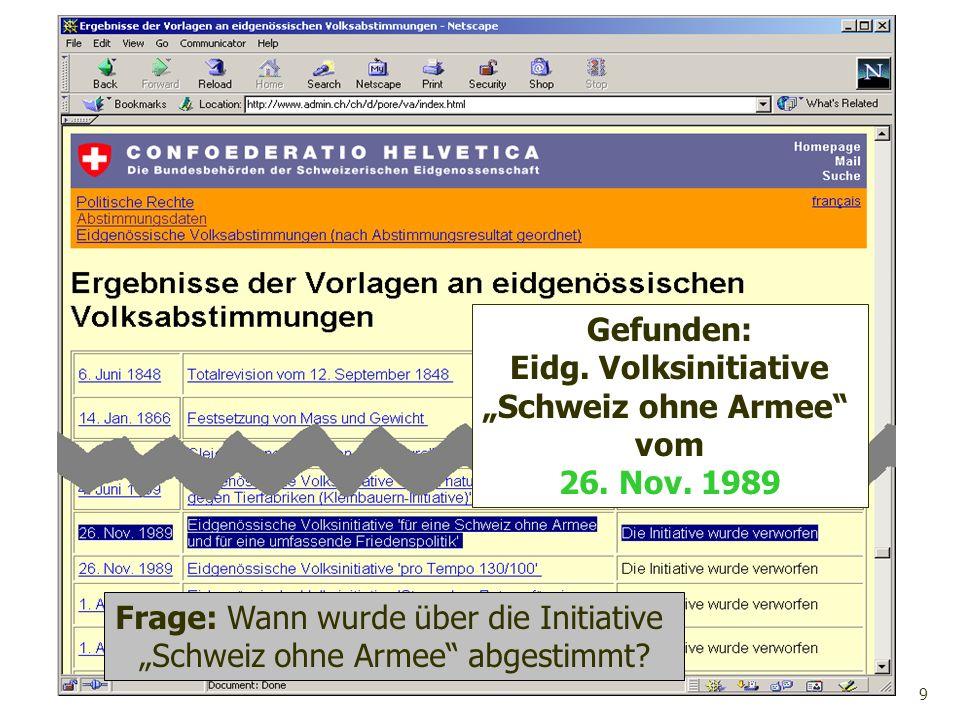 9 Gefunden: Eidg. Volksinitiative Schweiz ohne Armee vom 26. Nov. 1989 Frage: Wann wurde über die Initiative Schweiz ohne Armee abgestimmt?