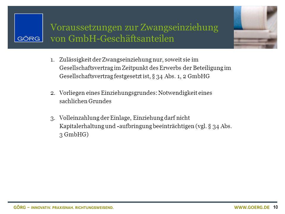 10 Voraussetzungen zur Zwangseinziehung von GmbH-Geschäftsanteilen 1.Zulässigkeit der Zwangseinziehung nur, soweit sie im Gesellschaftsvertrag im Zeit