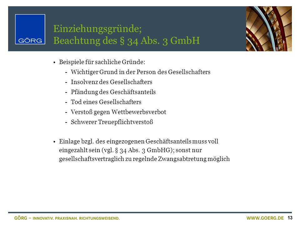 13 Einziehungsgründe; Beachtung des § 34 Abs. 3 GmbH Beispiele für sachliche Gründe: -Wichtiger Grund in der Person des Gesellschafters -Insolvenz des