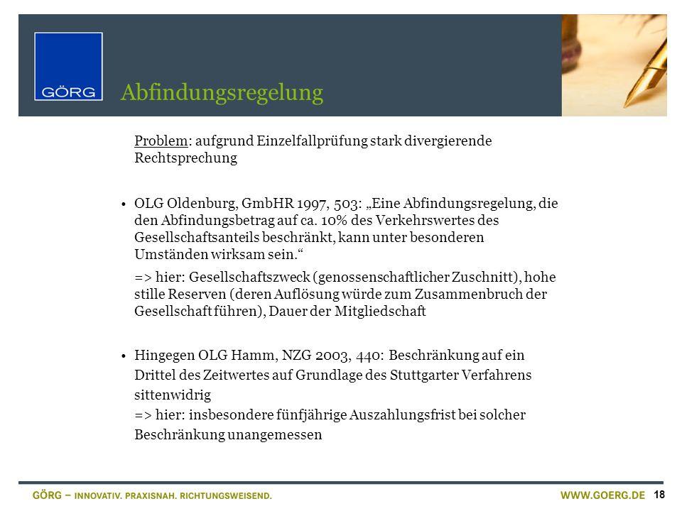 18 Abfindungsregelung Problem: aufgrund Einzelfallprüfung stark divergierende Rechtsprechung OLG Oldenburg, GmbHR 1997, 503: Eine Abfindungsregelung,