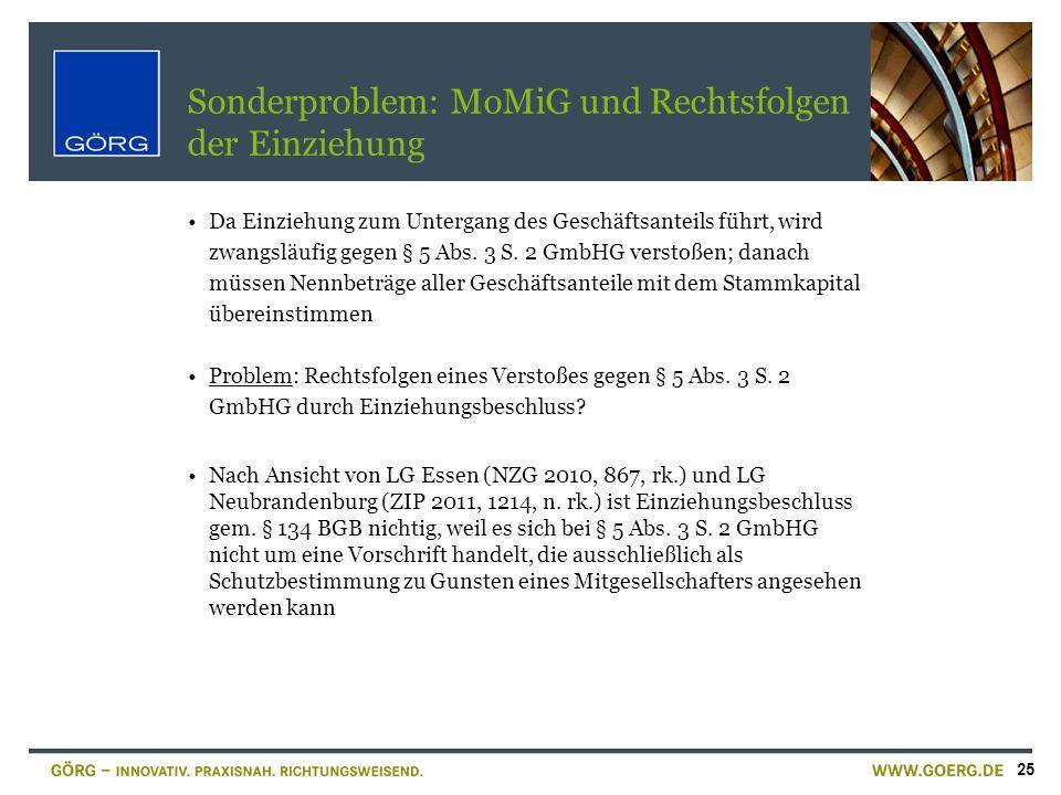 25 Sonderproblem: MoMiG und Rechtsfolgen der Einziehung Da Einziehung zum Untergang des Geschäftsanteils führt, wird zwangsläufig gegen § 5 Abs. 3 S.
