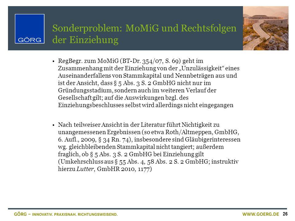 26 Sonderproblem: MoMiG und Rechtsfolgen der Einziehung RegBegr. zum MoMiG (BT-Dr. 354/07, S. 69) geht im Zusammenhang mit der Einziehung von der Unzu