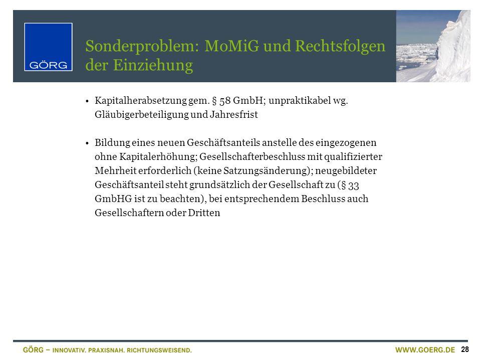 28 Sonderproblem: MoMiG und Rechtsfolgen der Einziehung Kapitalherabsetzung gem. § 58 GmbH; unpraktikabel wg. Gläubigerbeteiligung und Jahresfrist Bil