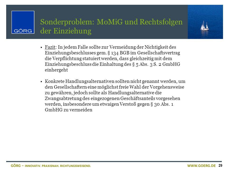 29 Sonderproblem: MoMiG und Rechtsfolgen der Einziehung Fazit: In jedem Falle sollte zur Vermeidung der Nichtigkeit des Einziehungsbeschlusses gem. §