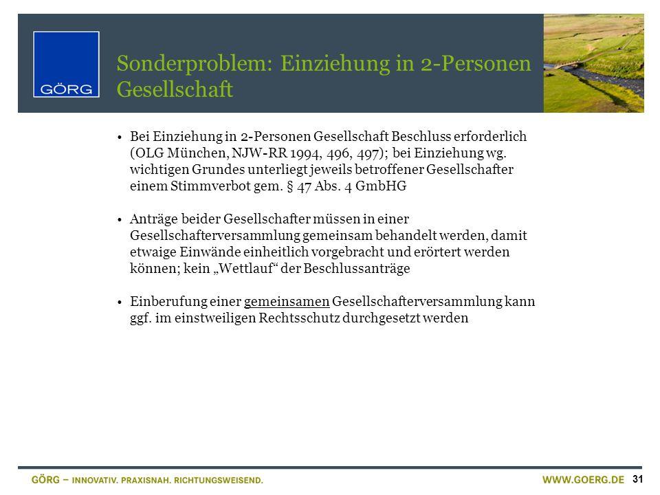 31 Sonderproblem: Einziehung in 2-Personen Gesellschaft Bei Einziehung in 2-Personen Gesellschaft Beschluss erforderlich (OLG München, NJW-RR 1994, 49