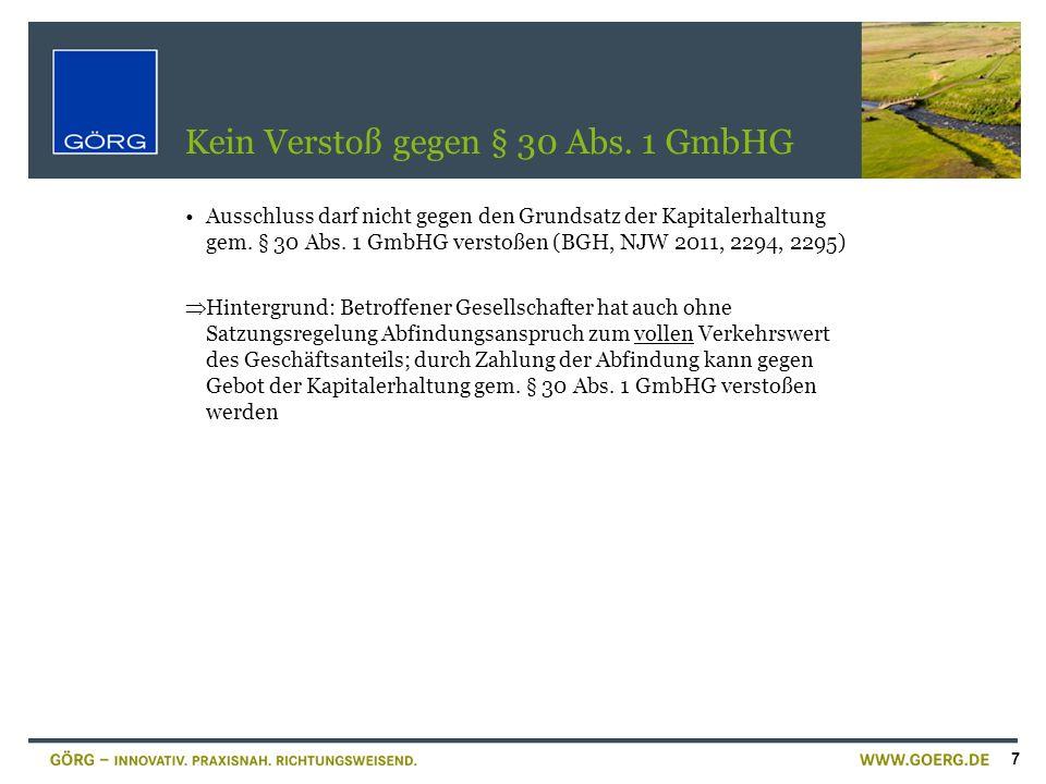 7 Kein Verstoß gegen § 30 Abs. 1 GmbHG Ausschluss darf nicht gegen den Grundsatz der Kapitalerhaltung gem. § 30 Abs. 1 GmbHG verstoßen (BGH, NJW 2011,