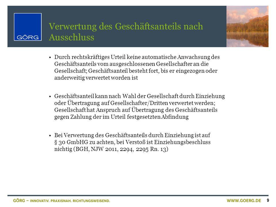 10 Voraussetzungen zur Zwangseinziehung von GmbH-Geschäftsanteilen 1.Zulässigkeit der Zwangseinziehung nur, soweit sie im Gesellschaftsvertrag im Zeitpunkt des Erwerbs der Beteiligung im Gesellschaftsvertrag festgesetzt ist, § 34 Abs.