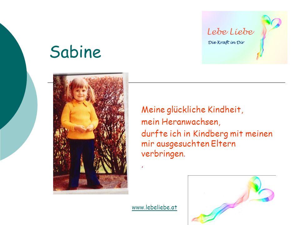Sabine Meine glückliche Kindheit, mein Heranwachsen, durfte ich in Kindberg mit meinen mir ausgesuchten Eltern verbringen., www.lebeliebe.at