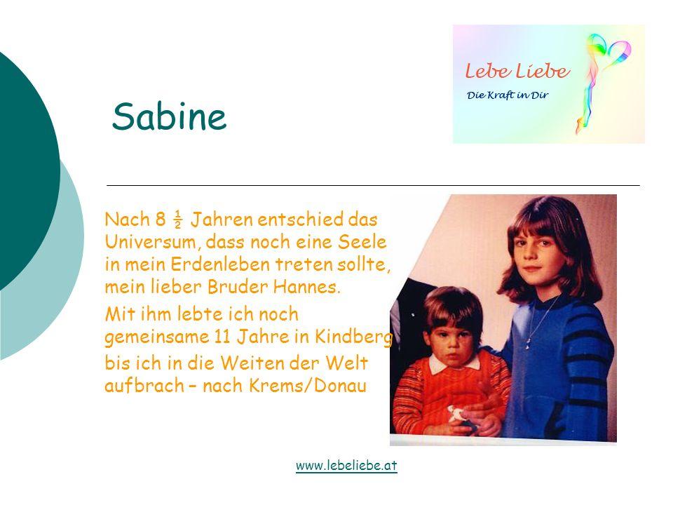 Sabine Nach 8 ½ Jahren entschied das Universum, dass noch eine Seele in mein Erdenleben treten sollte, mein lieber Bruder Hannes. Mit ihm lebte ich no