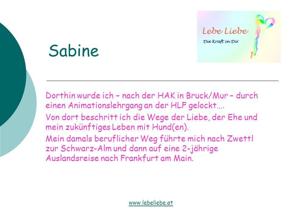 Sabine Dorthin wurde ich – nach der HAK in Bruck/Mur – durch einen Animationslehrgang an der HLF gelockt…. Von dort beschritt ich die Wege der Liebe,