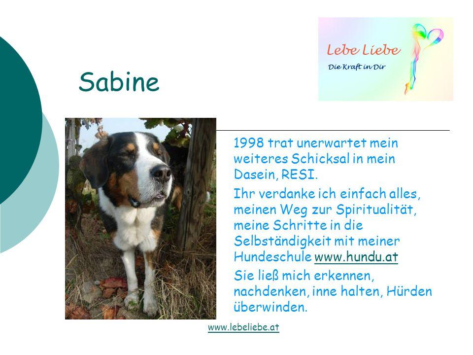 Sabine 1998 trat unerwartet mein weiteres Schicksal in mein Dasein, RESI. Ihr verdanke ich einfach alles, meinen Weg zur Spiritualität, meine Schritte