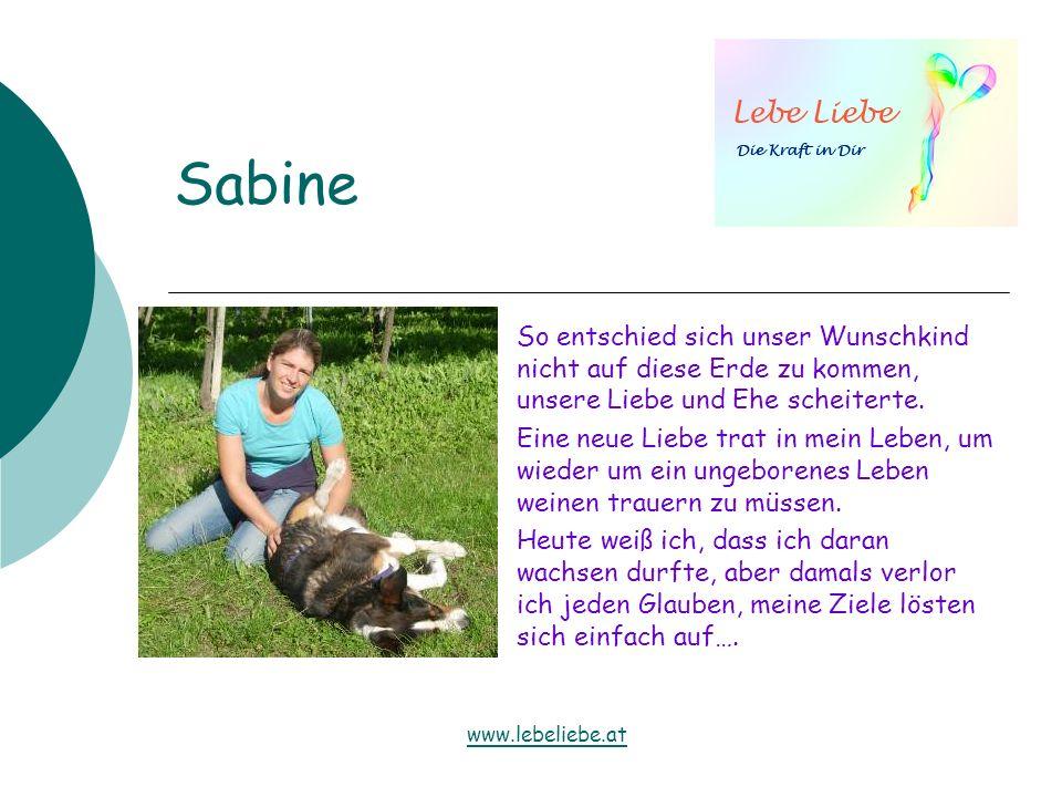 Sabine So entschied sich unser Wunschkind nicht auf diese Erde zu kommen, unsere Liebe und Ehe scheiterte. Eine neue Liebe trat in mein Leben, um wied