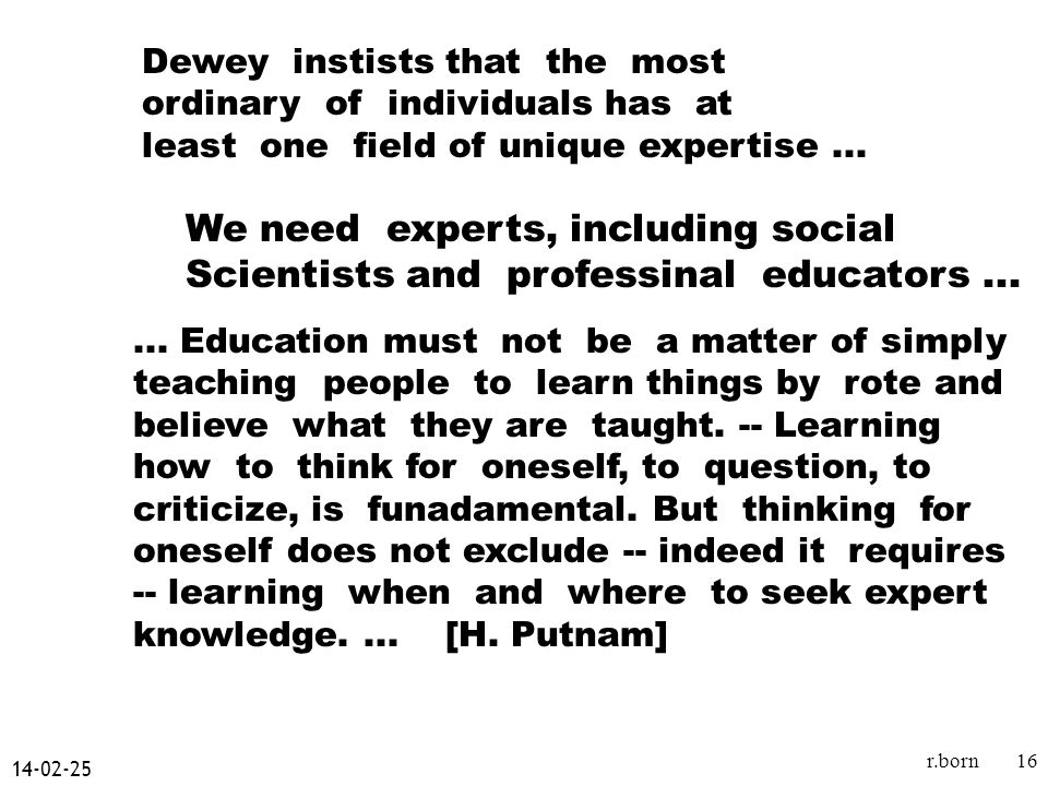 r.born16 Dewey instists that the most ordinary of individuals has at least one field of unique expertise...