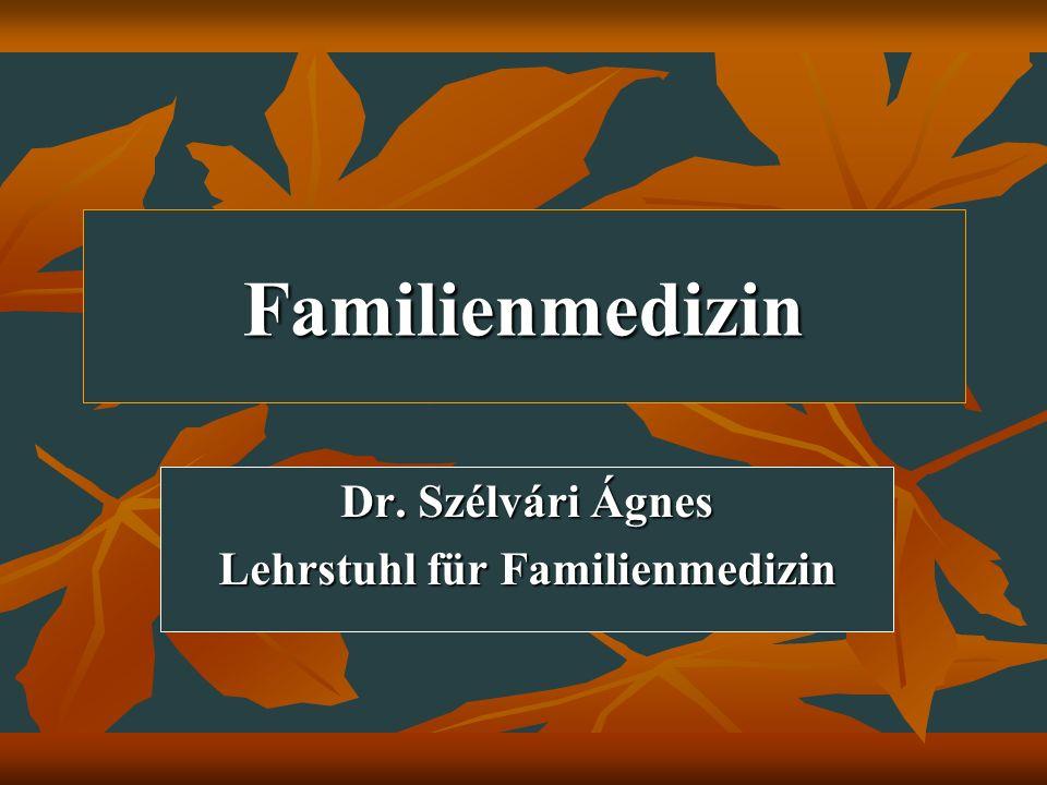Familienmedizin Dr. Szélvári Ágnes Lehrstuhl für Familienmedizin
