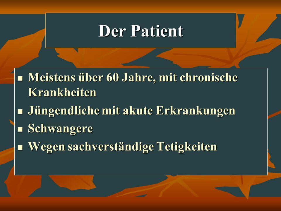 Der Patient Meistens über 60 Jahre, mit chronische Krankheiten Meistens über 60 Jahre, mit chronische Krankheiten Jüngendliche mit akute Erkrankungen