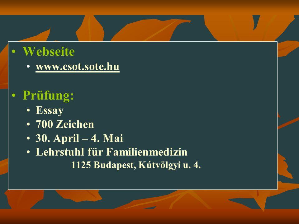 Webseite www.csot.sote.hu Prüfung: Essay 700 Zeichen 30. April – 4. Mai Lehrstuhl für Familienmedizin 1125 Budapest, Kútvölgyi u. 4.