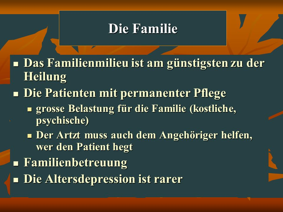 Die Familie Das Familienmilieu ist am günstigsten zu der Heilung Das Familienmilieu ist am günstigsten zu der Heilung Die Patienten mit permanenter Pf