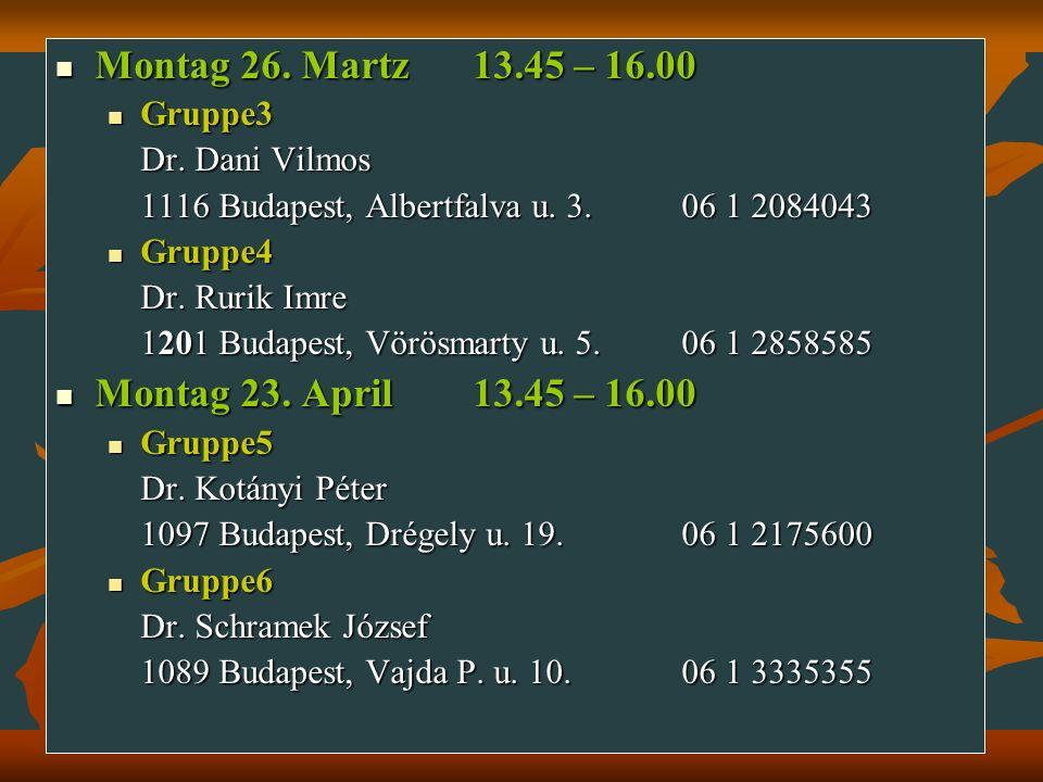 Montag 26. Martz13.45 – 16.00 Montag 26. Martz13.45 – 16.00 Gruppe3 Gruppe3 Dr. Dani Vilmos 1116 Budapest, Albertfalva u. 3.06 1 2084043 Gruppe4 Grupp