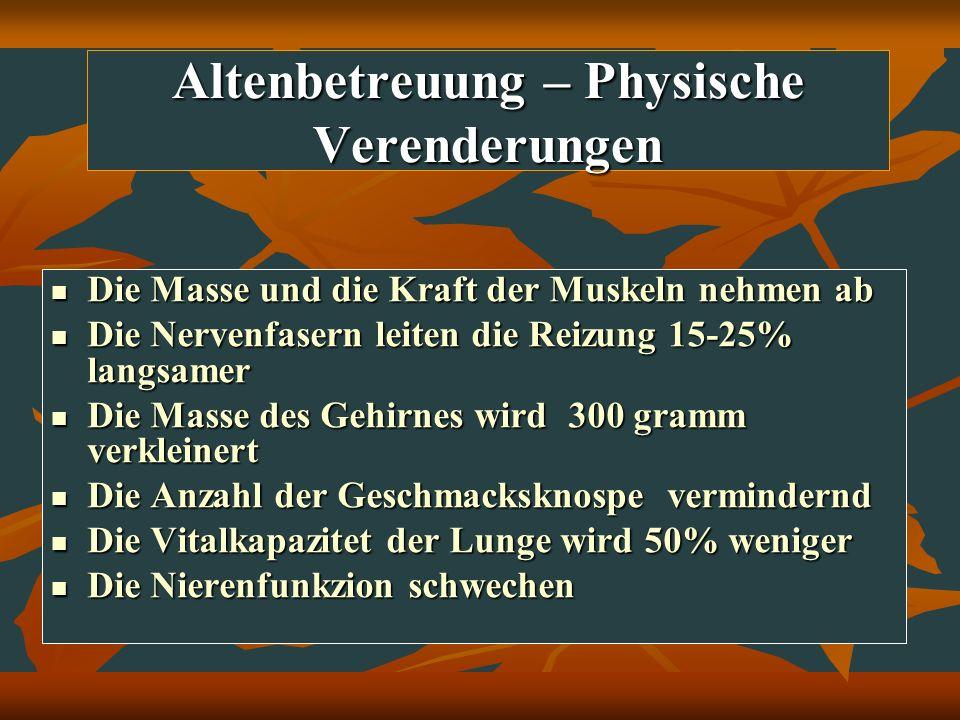 Altenbetreuung – Physische Verenderungen Die Masse und die Kraft der Muskeln nehmen ab Die Masse und die Kraft der Muskeln nehmen ab Die Nervenfasern