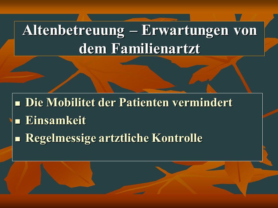 Altenbetreuung – Erwartungen von dem Familienartzt Die Mobilitet der Patienten vermindert Die Mobilitet der Patienten vermindert Einsamkeit Einsamkeit