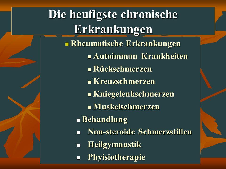 Die heufigste chronische Erkrankungen Rheumatische Erkrankungen Rheumatische Erkrankungen Autoimmun Krankheiten Autoimmun Krankheiten Rückschmerzen Rü