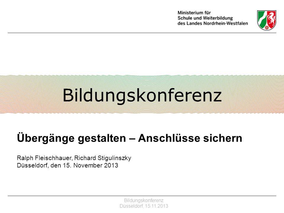 Bildungskonferenz Düsseldorf, 15.11.2013 Bildungskonferenz Übergänge gestalten – Anschlüsse sichern Ralph Fleischhauer, Richard Stigulinszky Düsseldorf, den 15.