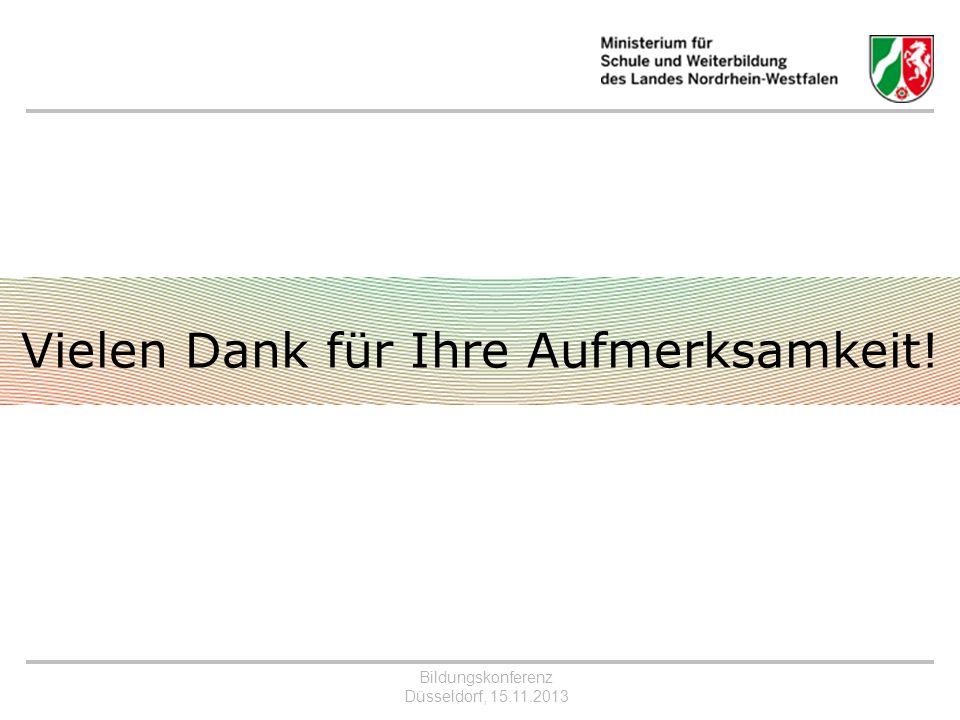 Bildungskonferenz Düsseldorf, 15.11.2013 Vielen Dank für Ihre Aufmerksamkeit!