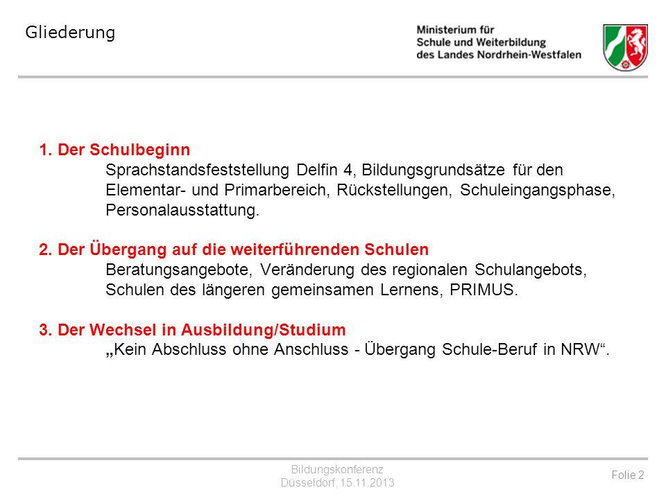Bildungskonferenz Düsseldorf, 15.11.2013 Anschlussvereinbarung Erprobungsphase im Schuljahr 2013/14 in Referenzkommunen Umsetzungsphase ab 2014/15 an allen Schulen Realisierung der Anschlussangebote zum Schuljahr 2015/16 in den Referenzkommunen, u.