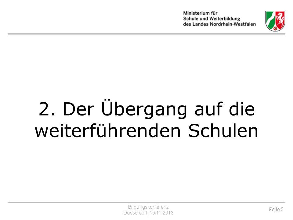 Bildungskonferenz Düsseldorf, 15.11.2013 Folie 6 Der Übergang auf die weiterführenden Schulen Die aktuellen Arbeitsschwerpunkte Dem Bedarf (Elternwillen) folgende Veränderung des regionalen Schulangebots durch die Schulträger.