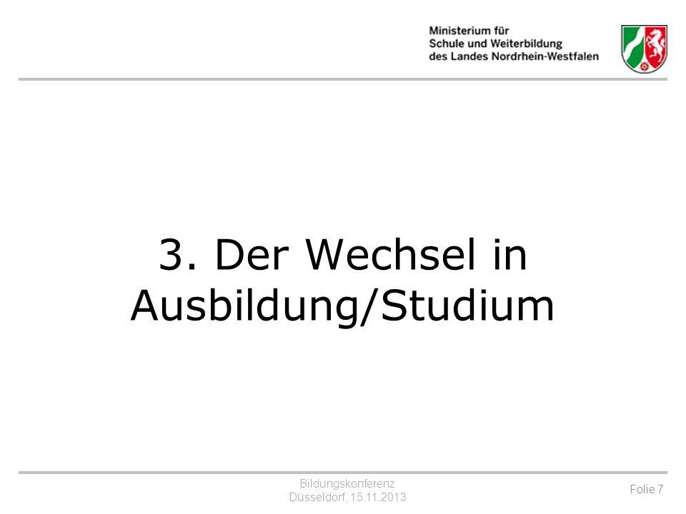Bildungskonferenz Düsseldorf, 15.11.2013 3. Der Wechsel in Ausbildung/Studium Folie 7