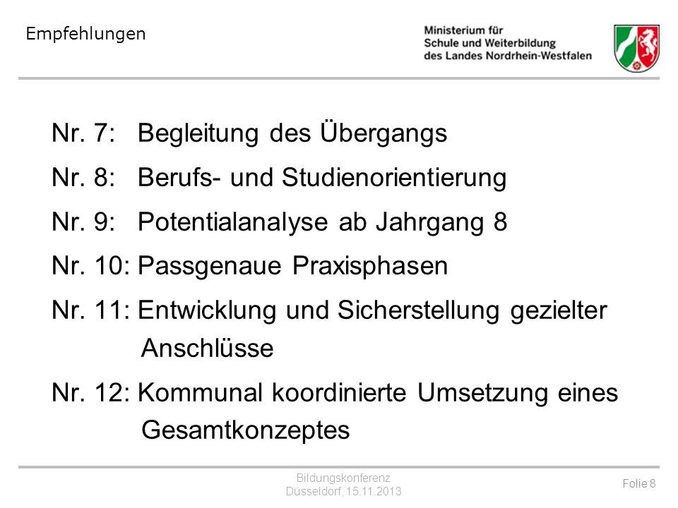 Bildungskonferenz Düsseldorf, 15.11.2013 Folie 9 Kein Abschluss ohne Anschluss – Übergang Schule-Beruf in NRW Beschluss des Ausbildungskonsens NRW v.