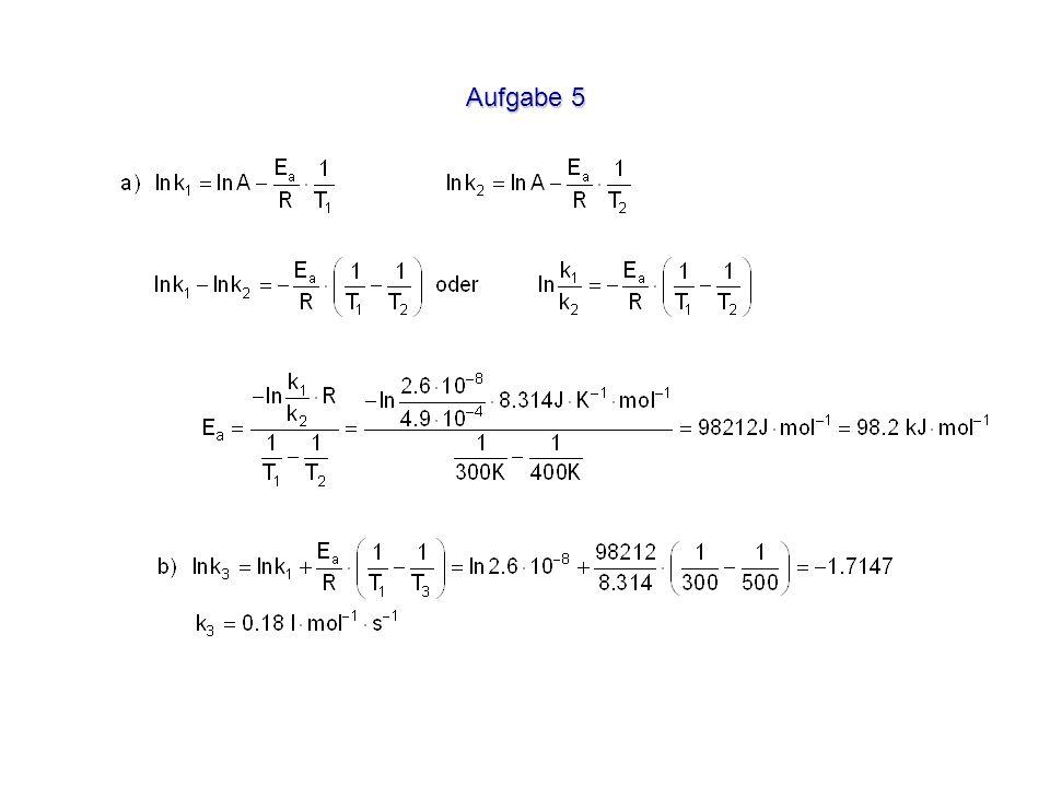 Aufgabe 6 Bei Erhöhung der Temperatur um 10°C wird die Geschwindigkeit verdoppelt, wenn E a ca.