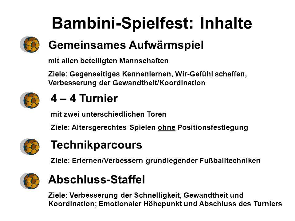 Bambini-Spielfest (Version 2) Gemeinsames Aufwärmspiel 4 – 4 Turnier Technikparcours Abschluss-Staffel