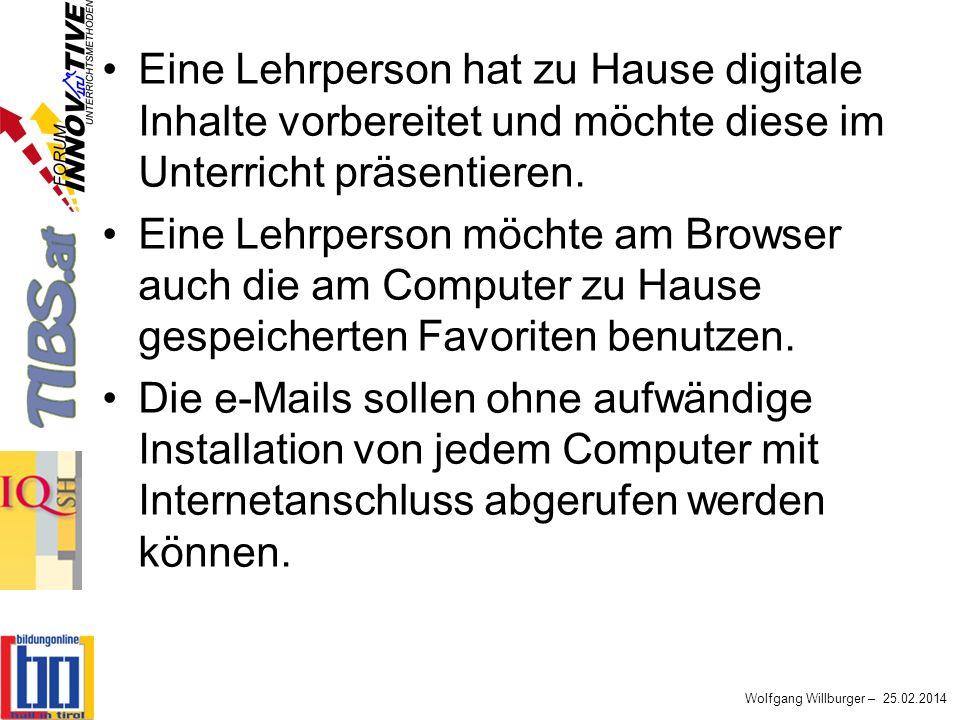 Wolfgang Willburger – 25.02.2014 Eine Lehrperson hat zu Hause digitale Inhalte vorbereitet und möchte diese im Unterricht präsentieren. Eine Lehrperso