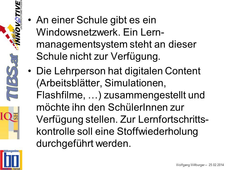 Wolfgang Willburger – 25.02.2014 An einer Schule gibt es ein Windowsnetzwerk. Ein Lern- managementsystem steht an dieser Schule nicht zur Verfügung. D