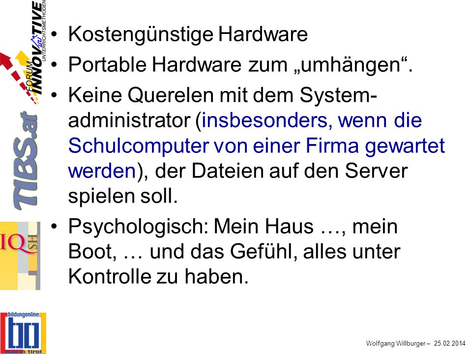 Wolfgang Willburger – 25.02.2014 Kostengünstige Hardware Portable Hardware zum umhängen. Keine Querelen mit dem System- administrator (insbesonders, w