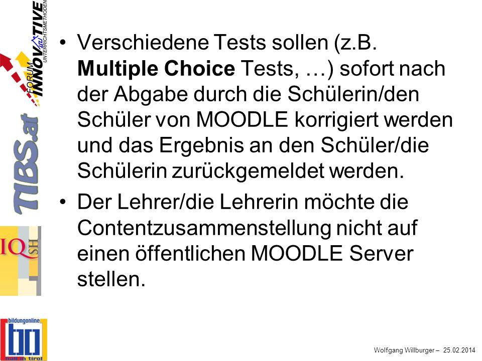 Wolfgang Willburger – 25.02.2014 Verschiedene Tests sollen (z.B. Multiple Choice Tests, …) sofort nach der Abgabe durch die Schülerin/den Schüler von