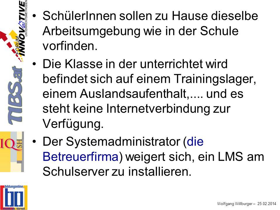 Wolfgang Willburger – 25.02.2014 SchülerInnen sollen zu Hause dieselbe Arbeitsumgebung wie in der Schule vorfinden. Die Klasse in der unterrichtet wir