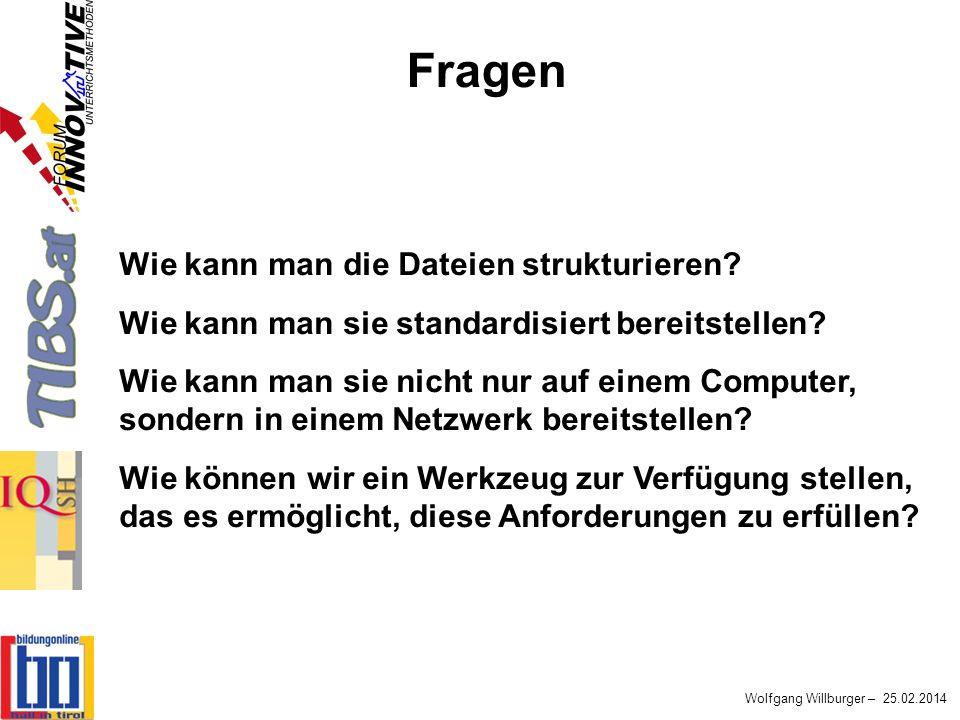 Wolfgang Willburger – 25.02.2014 Wie kann man die Dateien strukturieren? Wie kann man sie standardisiert bereitstellen? Wie kann man sie nicht nur auf