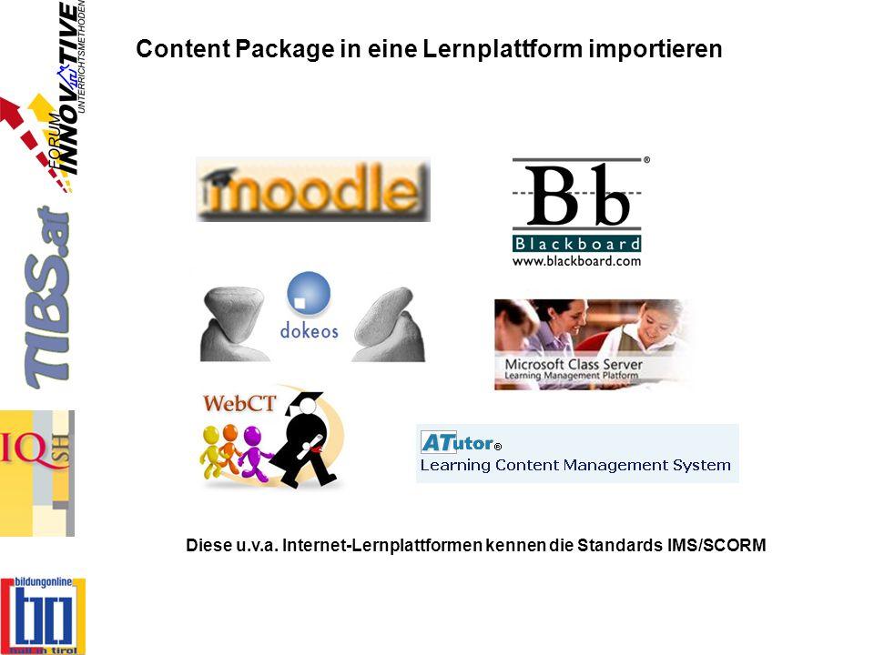 Content Package in eine Lernplattform importieren Diese u.v.a. Internet-Lernplattformen kennen die Standards IMS/SCORM
