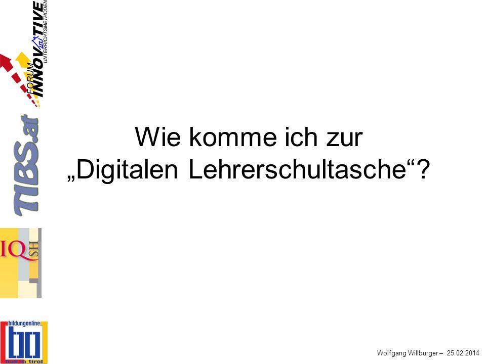 Wolfgang Willburger – 25.02.2014 Wie komme ich zur Digitalen Lehrerschultasche?