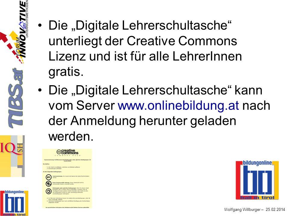 Wolfgang Willburger – 25.02.2014 Die Digitale Lehrerschultasche unterliegt der Creative Commons Lizenz und ist für alle LehrerInnen gratis. Die Digita