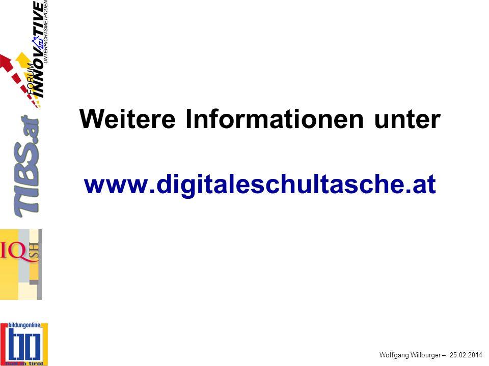 Wolfgang Willburger – 25.02.2014 Weitere Informationen unter www.digitaleschultasche.at