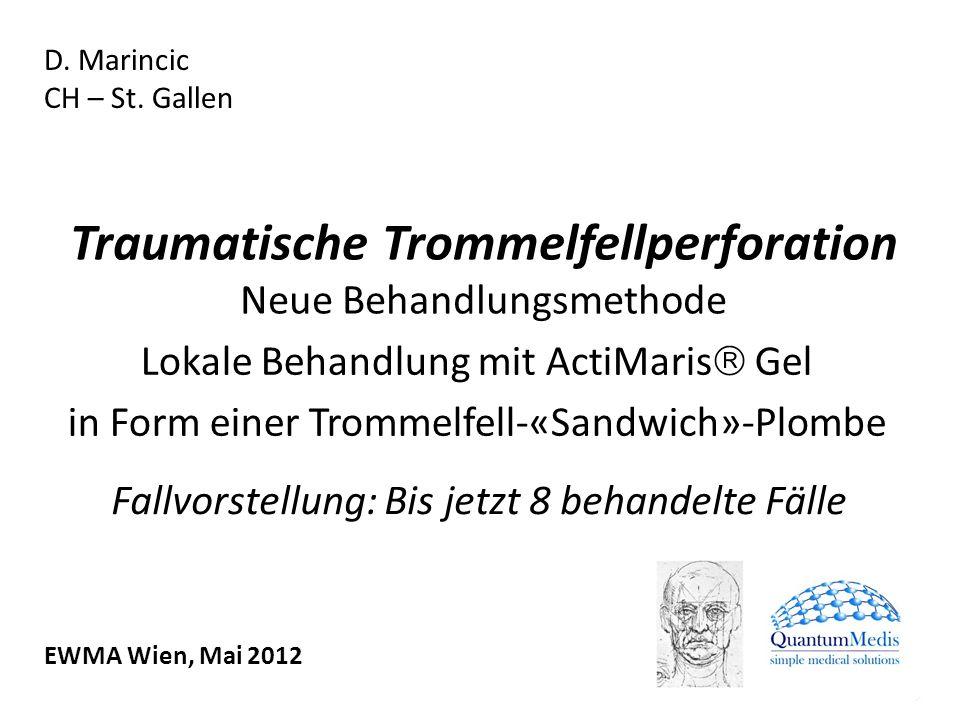 Traumatische Trommelfellperforation Neue Behandlungsmethode Lokale Behandlung mit ActiMaris Gel in Form einer Trommelfell-«Sandwich»-Plombe D. Marinci