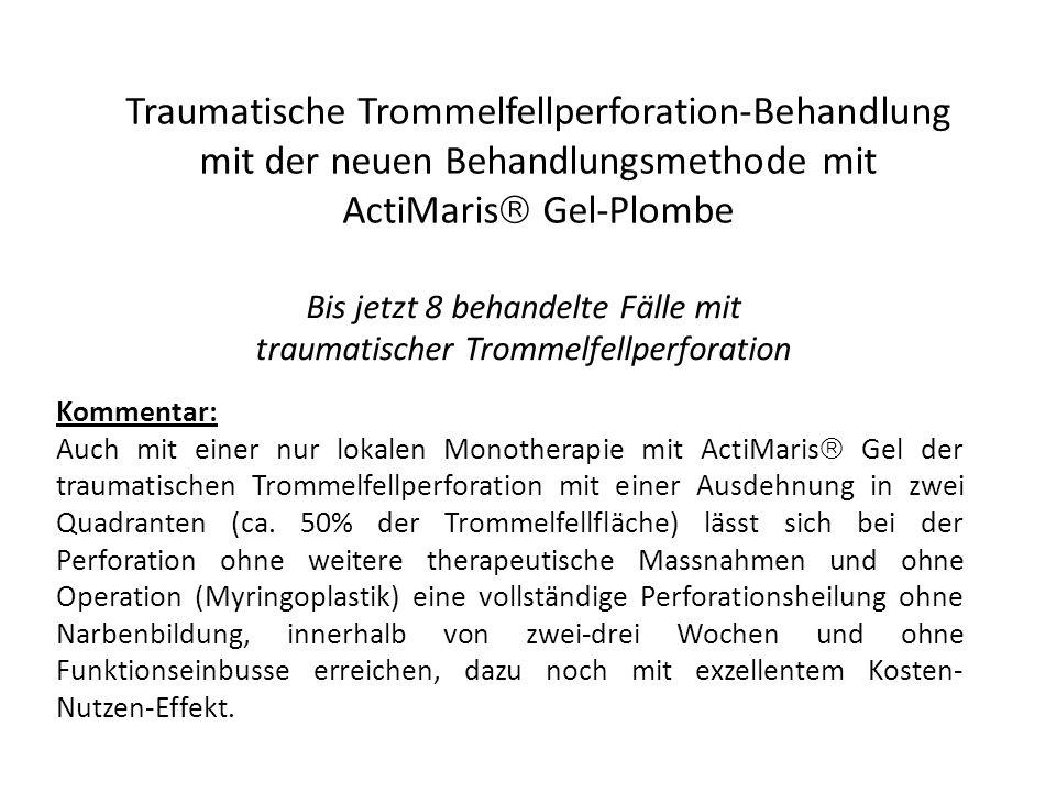 Traumatische Trommelfellperforation-Behandlung mit der neuen Behandlungsmethode mit ActiMaris Gel-Plombe Kommentar: Auch mit einer nur lokalen Monothe