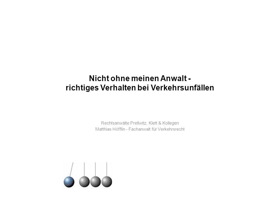 Nicht ohne meinen Anwalt - richtiges Verhalten bei Verkehrsunfällen Rechtsanwälte Prellwitz, Klett & Kollegen Matthias Höfflin - Fachanwalt für Verkeh