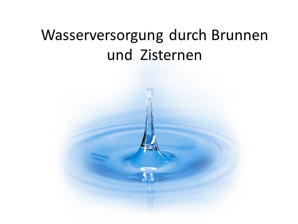 Wasserversorgung durch Brunnen und Zisternen