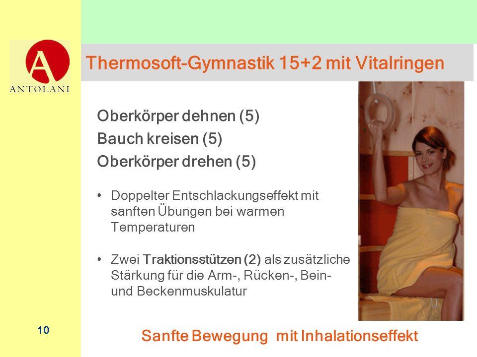 10 Thermosoft-Gymnastik 15+2 mit Vitalringen Oberkörper dehnen (5) Bauch kreisen (5) Oberkörper drehen (5) Doppelter Entschlackungseffekt mit sanften