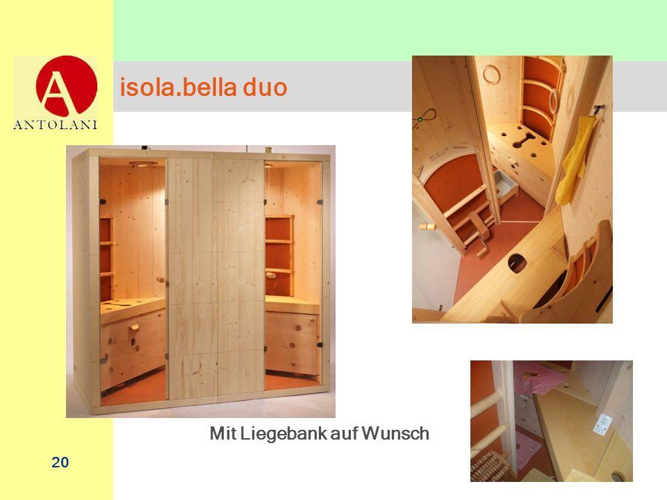 20 isola. bella duo Mit Liegebank auf Wunsch